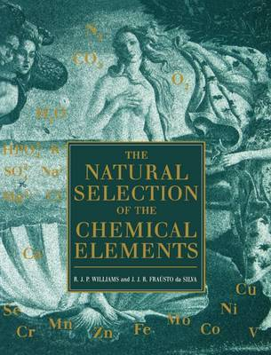 The Natural Selection of the Chemical Elements by Robert J.P. Williams