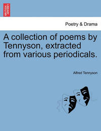 A Collection of Poems by Tennyson, Extracted from Various Periodicals. by Alfred Tennyson