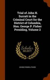 Trial of John H. Surratt in the Criminal Court for the District of Columbia, Hon. George P. Fisher Presiding, Volume 2 by George Purnell Fisher image