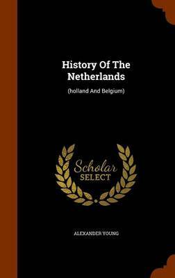 History of the Netherlands by Alexander Young image