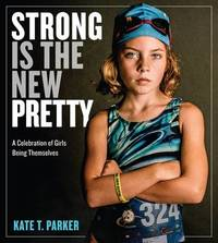 Strong Is the New Pretty by Kate Parker