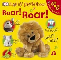 Noisy Peekaboo! Roar! Roar! by DK image