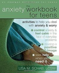 The Anxiety Workbook For Teens by Lisa M Schab