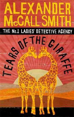 Tears of the Giraffe (No.1 Ladies' Detective Agency #2) by Alexander McCall Smith
