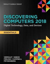 Discovering Computers, Essentials (c)2018: Digital Technology, Data, and Devices by Jennifer Campbell
