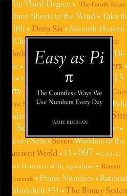 Easy as Pi: The Countless Ways We Use Numbers Every Day by Jamie Buchan