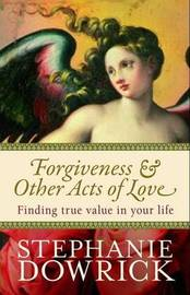 Forgiveness and other acts of love by Stephanie Dowrick image