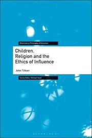 Children, Religion and the Ethics of Influence by John Tillson