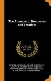 The Atonement, Discourses and Treatises by Edwards Amasa Park