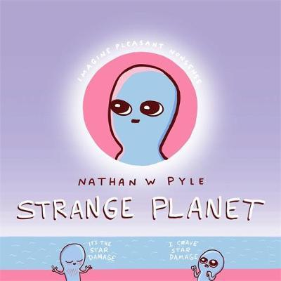 Strange Planet: The Comic Sensation of the Year by Nathan Pyle