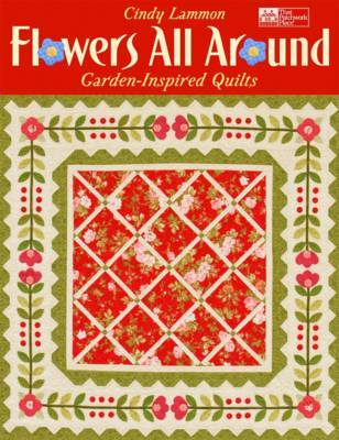 Flowers All Around: Garden Inspired Quilts by Cindy Lammon image