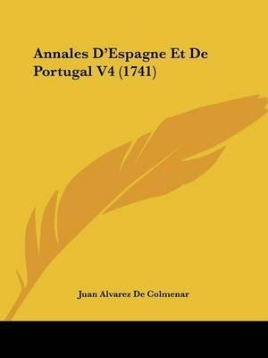 Annales D'Espagne Et De Portugal Tome 4 (1741) by Juan Alvarez De Colmenar image