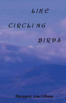 Like Circling Birds by Margaret Ann Gibson