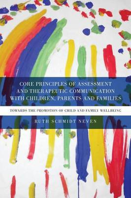 Core Principles of Assessment and Therapeutic Communication with Children, Parents and Families by Ruth Schmidt Neven image