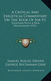 A Critical and Exegetical Commentary on the Book of Job V1: Together with a New Translation (1921) by Samuel Rolles Driver