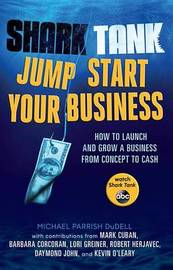 Shark Tank: Jump Start Your Business by Michael Parrish Dudell