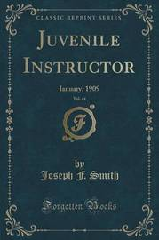 Juvenile Instructor, Vol. 44 by Joseph F. Smith