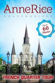 Anne Rice's Unauthorized French Quarter Tour (Vampire Chronicles and Mayfair Witches) by G M Higgs