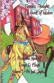 Timeless Thoughts & Words of Wisdom from the Mind of Tonya D. Floyd Volume 1 by Tonya Dwan Floyd