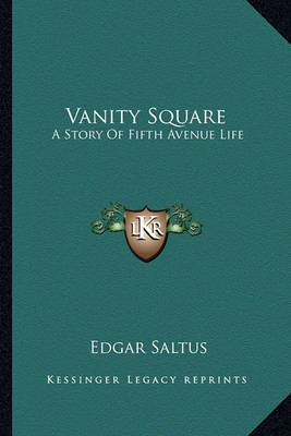 Vanity Square: A Story of Fifth Avenue Life by Edgar Saltus