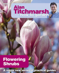 Alan Titchmarsh How to Garden: Flowering Shrubs by Alan Titchmarsh image