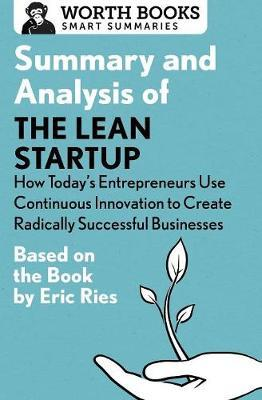 Summary and Analysis of the Lean Startup: How Today's Entrepreneurs Use Continuous Innovation to Create Radically Successful Businesses by Worth Books image
