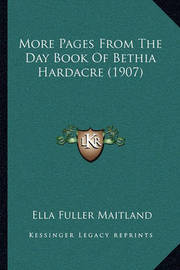 More Pages from the Day Book of Bethia Hardacre (1907) by Ella Fuller Maitland