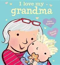 I Love My Grandma [Board Book] by Giles Andreae