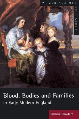 Blood, Bodies and Families in Early Modern England by Patricia Crawford