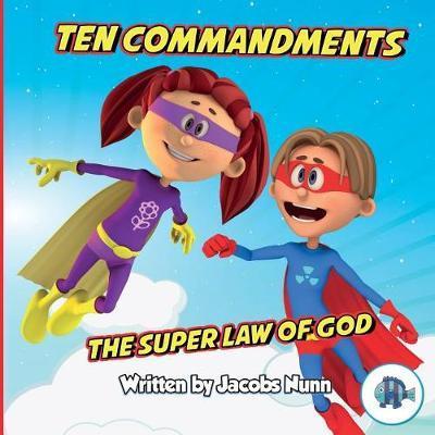 Ten Commandments the Super Law of God by Jacobs Nunn