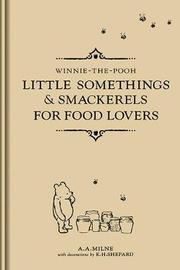Little Somethings and Smackerels for Food Lovers by A.A. Milne