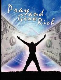 Pray and Grow Rich by Catherine Ponder