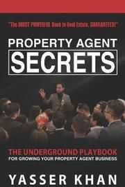 Property Agent Secrets - The Underground Playbook For Growing Your Property Agent Business by Yasser Khan