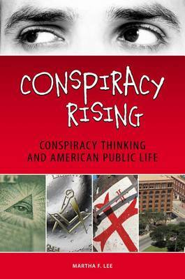 Conspiracy Rising: Conspiracy Thinking and American Public Life by Martha Lee image