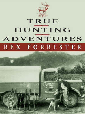 True Hunting Adventures by Rex Forrester