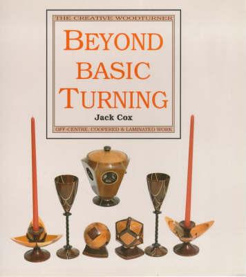 Beyond Basic Turning by Jack Cox