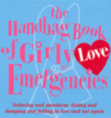 The Handbag Book Of Girly Love Emergencies by Jacqueline Burns