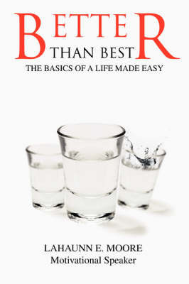 Better Than Best: The Basics of a Life Made Easy by Lahaunn Eugene Moore