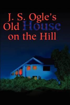 J.S. Ogle's Old House on the Hill by J. Ogle