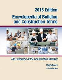 Encyclopedia of Building and Construction Terms by Hugh Brooks