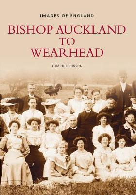 Bishop Auckland to Wearhead by Tom Hutchinson