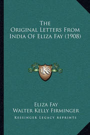 The Original Letters from India of Eliza Fay (1908) by Eliza Fay