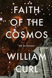 Faith of the Cosmos by William Curl
