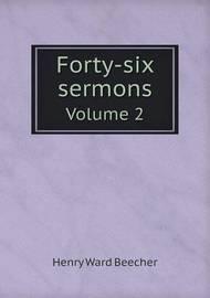 Forty-Six Sermons Volume 2 by Henry Ward Beecher