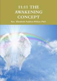 11:11 the Awakening Concept by Elizabeth Paddon-Wilson PhD.