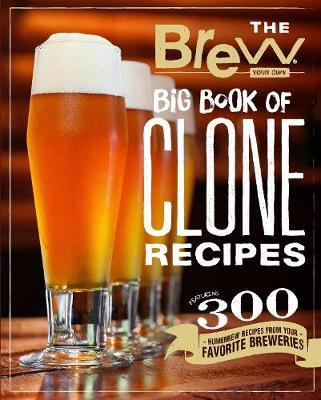 The Brew Your Own Big Book of Clone Recipes by Brew Your Own
