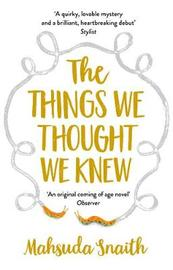 The Things We Thought We Knew by Mahsuda Snaith