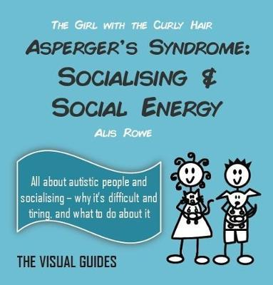Asperger's Syndrome: Socialising and Social Energy by Alis Rowe