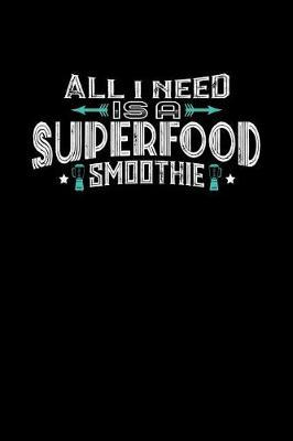 All I Need Is A Superfood Smoothie by Darren John