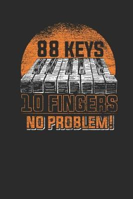 Eighty Eight Keys, Ten Fingers, No Problem by Piano Publishing